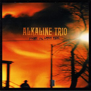 Alkaline Trio альбом Maybe I'll Catch Fire
