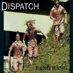 Dispatch альбом Bang Bang [Remastered]