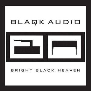 Blaqk Audio альбом Bright Black Heaven