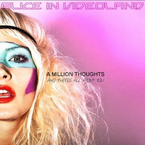 Alice in Videoland альбом A Million Thoughts and They're All About You