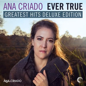 Ana Criado альбом Ever True: Greatest Hits Deluxe Edition