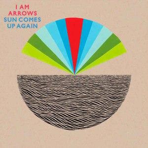 I Am Arrows альбом Sun Comes Up Again