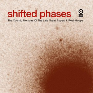 Shifted Phases альбом The Cosmic Memoirs of the Late Great Rupert J. Rosinthrope