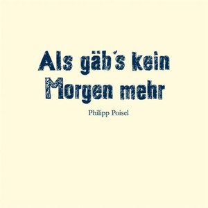 Philipp Poisel альбом Als gäb's kein Morgen mehr