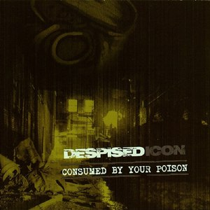 Despised Icon альбом Consumed by Your Poison