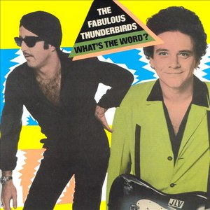 The Fabulous Thunderbirds альбом What's The Word?