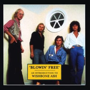 Wishbone Ash альбом Blowin' Free: An Introduction To Wishbone Ash