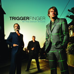 Triggerfinger альбом All This Dancin' Around