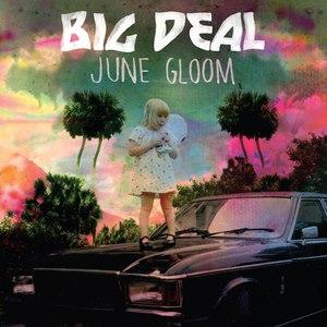 Big Deal альбом June Gloom