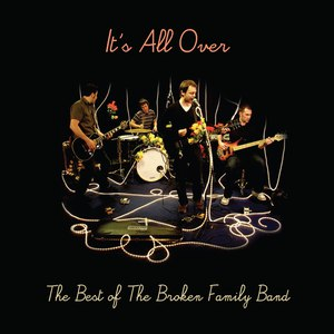 The Broken Family Band альбом It's All Over - The Best of The Broken Family Band