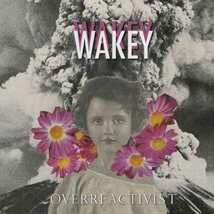 Wakey!Wakey! альбом Overreactivist