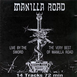 Manilla Road альбом Live by the Sword (The Very Best Of)