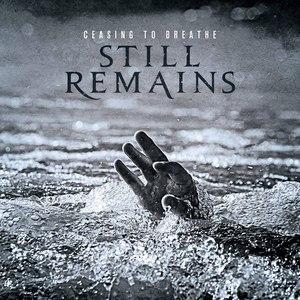 Still Remains альбом Ceasing to Breathe
