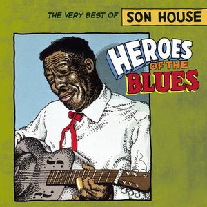 son house альбом Heroes Of The Blues: The Very Best Of Son House