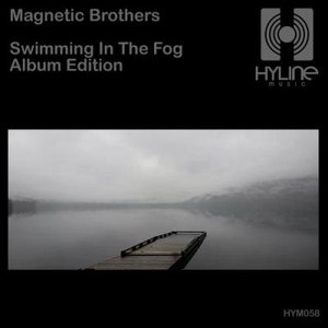 Magnetic Brothers альбом Swimming In The Fog (Album Edition)