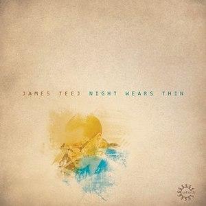 James Teej альбом Night Wears Thin