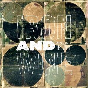 Iron & Wine альбом Around the Well (Bonus Track Version)
