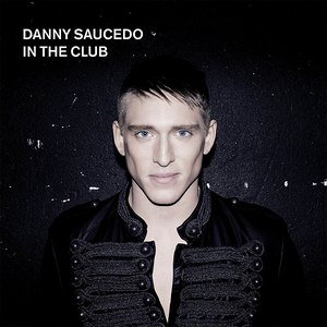 Danny Saucedo альбом In The Club
