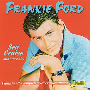 "Frankie Ford альбом Sea Cruise and other hits: Featuring the Complete ""Sea Cruise"" Album"
