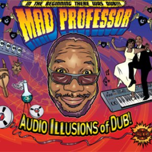 Mad Professor альбом Audio Illusions Of Dub!
