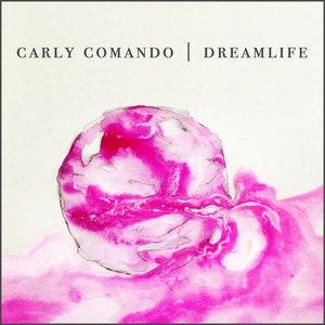 Carly Comando альбом Dreamlife