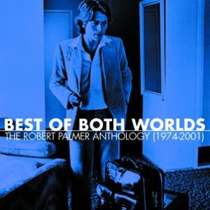 Robert Palmer альбом Best Of Both Worlds: The Robert Palmer Anthology (1974-2001)
