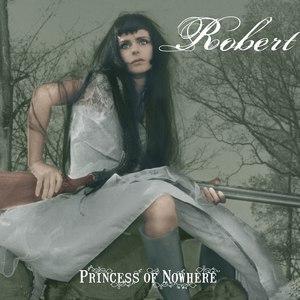 Robert альбом Princess of Nowhere