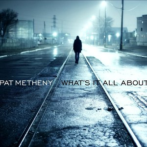 Pat Metheny альбом What's It All About