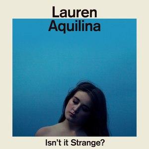 Lauren Aquilina альбом Isn't It Strange?
