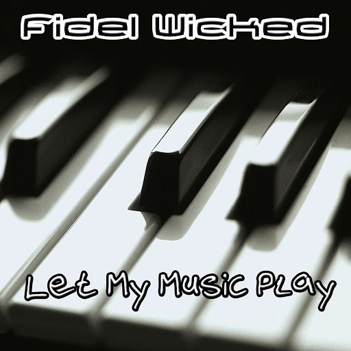 Fidel Wicked альбом Let My Music Play
