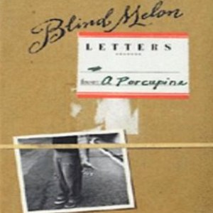 Blind Melon альбом Letters From A Porcupine