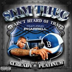 Slim Thug альбом I Ain't Heard Of That