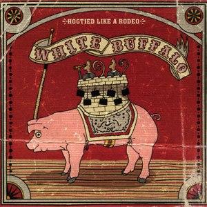 Альбом The White Buffalo Hogtied Like A Rodeo