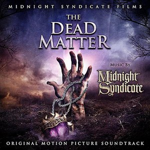 Midnight Syndicate альбом The Dead Matter: Original Motion Picture Soundtrack