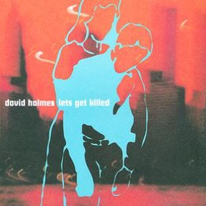 David Holmes альбом Let's Get Killed