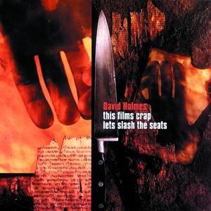 David Holmes альбом This Film's Crap, Let's Slash The Seats