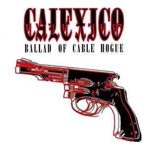 Calexico альбом Ballad of Cable Hogue