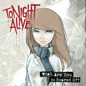 Tonight Alive альбом What Are You So Scared Of? (Deluxe Edition)