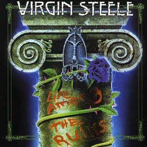 Virgin Steele альбом Life Among the Ruins (Re-Release)
