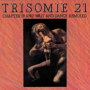 Trisomie 21 альбом Chapter IV and Wait and Dance Remixed