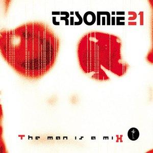 Trisomie 21 альбом The Man Is a Mix