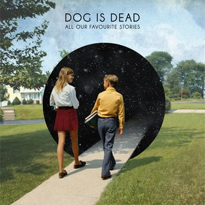 Dog is dead альбом All Our Favourite Stories