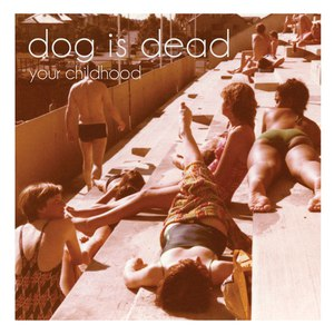 Dog is dead альбом Your Childhood