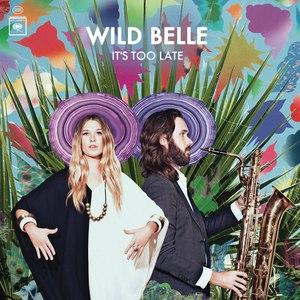 Wild Belle альбом It's Too Late