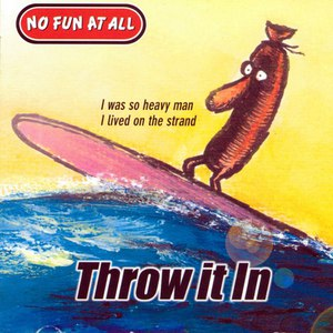 No Fun At All альбом Throw it In