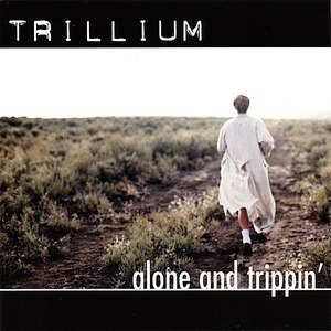 Trillium альбом Alone and Trippin'