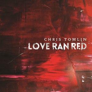 Chris Tomlin альбом Love Ran Red
