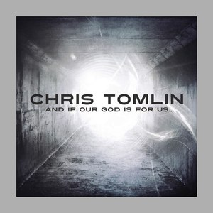 Chris Tomlin альбом And If Our God Is for Us... (Deluxe Edition)