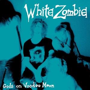 White Zombie альбом Gods on Voodoo Moon