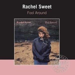 Rachel Sweet альбом Fool Around [Remastered]